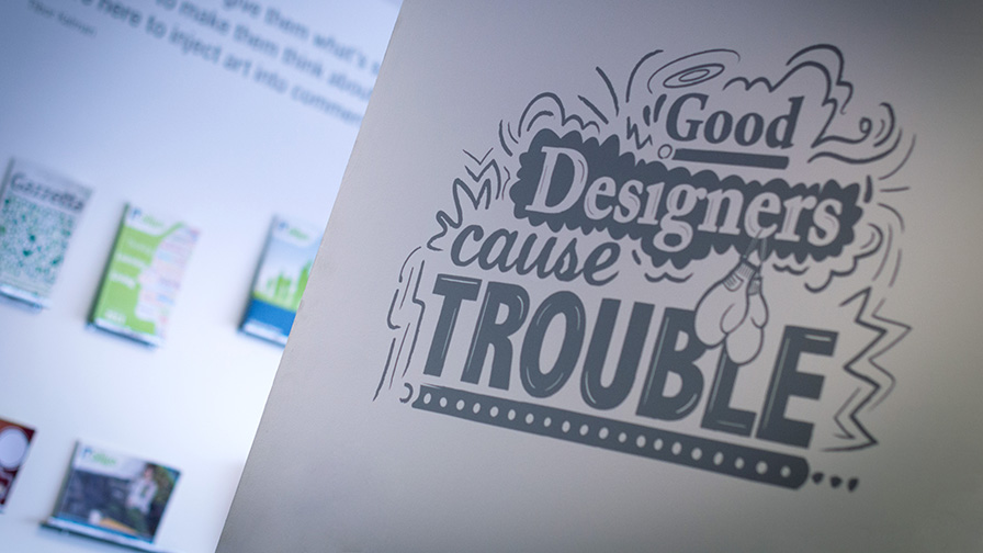 Good Designers Cause Trouble!